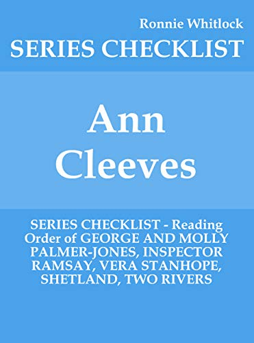 Ann Cleeves - SERIES CHECKLIST - Reading Order of GEORGE AND MOLLY PALMER-JONES, INSPECTOR RAMSAY, VERA STANHOPE, SHETLAND, TWO RIVERS