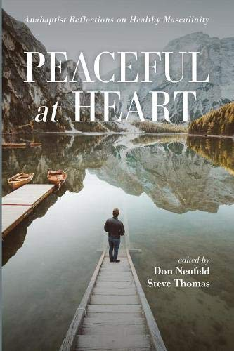 Peaceful at Heart: Anabaptist Reflections on Healthy Masculinity