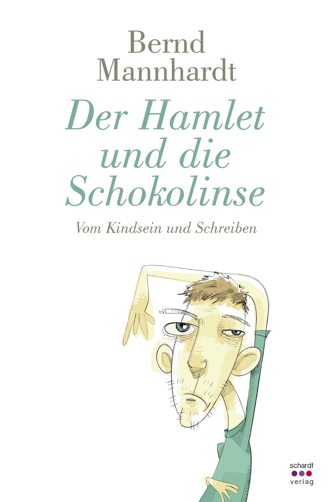 Der Hamlet und die Schokolinse: Vom Kindsein und Schreiben