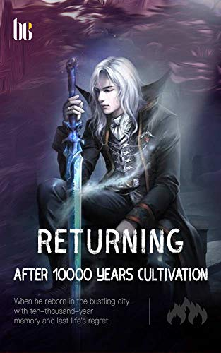 Returning after 10000 Years Cultivation: Volume 3