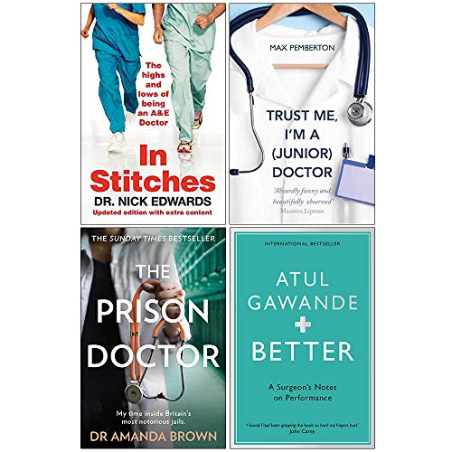 In Stitches, Trust Me I'm a Junior Doctor, The Prison Doctor, Better Atul Gawande 4 Books Collection Set