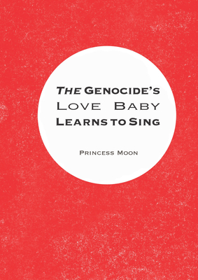 The Genocide's Love Baby Learns to Sing