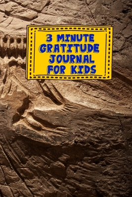 3 Minute Gratitude Journal for Kids: Jurassic Dinosaur Fossil Dino Themed Guided Journal Notebook Diary to Teach Children Boys Girls to Practice Express Mindfulness by Recording, Writing Thankful Thoughts with Daily Prompts, Positive Affirmation Questions