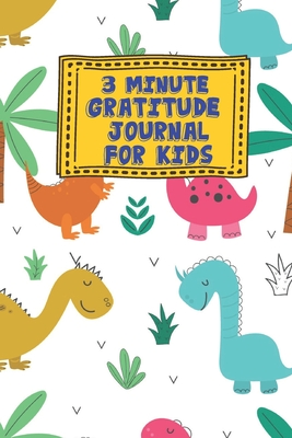 3 Minute Gratitude Journal for Kids: Dino Dinosaur Jurassic Themed Guided Journal Notebook Diary to Teach Children Boys Girls to Practice Express Mindfulness by Recording, Writing Thankful Thoughts with Daily Prompts, Positive Affirmation Questions