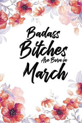 Badass Bitches Are Born In March: Floral Light Water Color Weekly 100 page 6 x 9 Dated Calendar Planner and Notebook For 2020 Academic Year. March birthday unique gifts for women or her to jot down ideas and notes