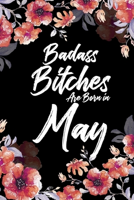 Badass Bitches Are Born In May: Weekly 100 page 6 x 9 Floral pattern Water Color Planner and Notebook For a May birthday unique gifts for women or her to jot down ideas and notes