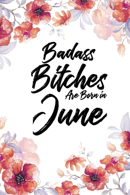 Badass Bitches Are Born In June: Daily 100 page 6 x 9 Floral Light Water Color Planner and Notebook For a June birthday unique gifts for women or her to jot down ideas and notes