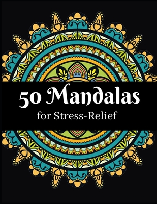 50 Mandalas for Stress-Relief: Ultimate Relaxation and stress relieve adult coloring books for both men and women