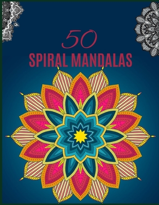 50 Spiral Mandalas: Ultimate Relaxation and stress relieve adult coloring books for both men and women