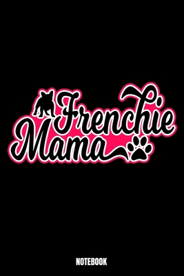 Frenchie Mama Notebook: Dog Notebook, Planner, Journal, Diary, Planner, Gratitude, Writing, Travel, Goal, Bullet Notebook Size 6 x 9 110 Lined Pages Office Equipment, Supplies especially made for you, your family and friends who is a fan of poodle t