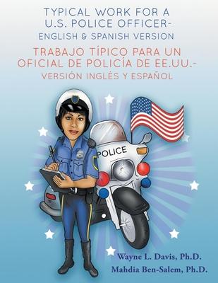 Typical Work for a U.S. Police Officer- English and Spanish Version Trabajo T�pico Para Un Oficial de Polic�a de Ee.Uu. - Versi�n Ingl�s Y Espa�ol