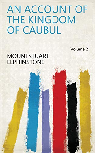 An Account of the Kingdom of Caubul Volume 2