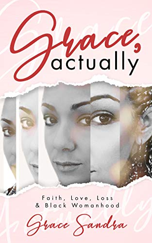 Grace, Actually: Faith, Love, Loss & Black Womanhood