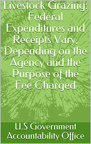 Livestock Grazing: Federal Expenditures and Receipts Vary, Depending on the Agency and the Purpose of the Fee Charged