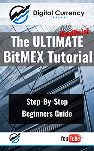 The ULTIMATE BitMEX Tutorial - A Beginners Guide To Cryptocurrency Trading: How To Trade Bitcoin And Altcoins on BitMEX