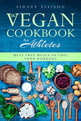 Vegan Cookbook for Athletes: Meat Free Meals to Fuel Your Workout