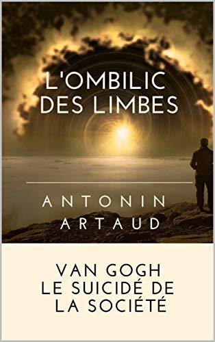 L'OMBILIC DES LIMBES suivi de VAN GOGH LE SUICIDÉ DE LA SOCIÉTÉ