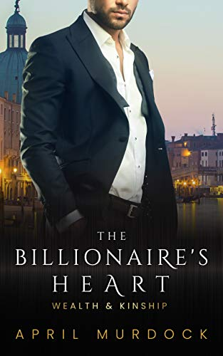 The Billionaire's Heart (Wealth and Kinship Book 1)