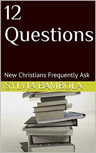 12 Questions New Christians Frequently Ask
