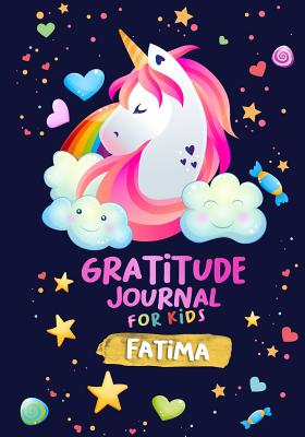 Gratitude Journal for Kids Fatima: A Unicorn Journal to Teach Children to Practice Gratitude and Mindfulness / Personalised Children's book
