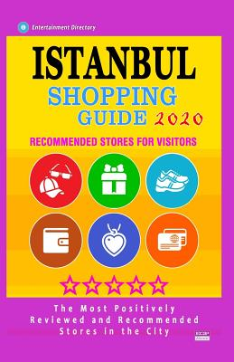 Istanbul Shopping Guide 2020: Best Rated Stores in Istanbul, Turkey, Boutiques and Specialty Shops Recommended for Visitors (Shopping Guide 2020)