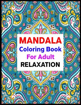 Mandala Coloring Book For Adult Relaxation: Adult Coloring Books Over 100+ Differet Design Combines Mandala Coloring books for adult woth heavy paper Canvas ... for Adult Coloring Books - FREE Coloring Book