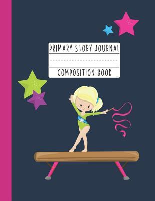 Primary Story Journal Composition Book: A Gymnastics Primary Journal For Grades K-2 Featuring Handwriting Lines And Space At The Top To Draw Your Own Picture - Blonde Girl Gift
