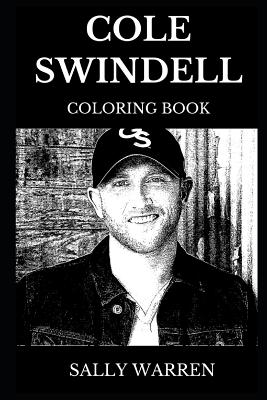 Cole Swindell Coloring Book: Legendary Country Music Star and Musical Icon, Prodigy Artist and Acclaimed Songwriter Inspired Adult Coloring Book