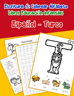 Espa�ol - Turco: Escritura & Colorear Alfabeto Libros Educaci�n Infantiles: Spanish Turkish Practicar alfabeto ABC letras con dibujos animados im�genes para a1 a2 b1 b2 c1 c2 ni�os