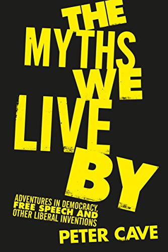 The Myths We Live By: Adventures in Democracy, Free Speech and Other Liberal Inventions