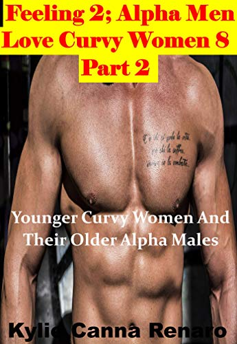 Feeling 2: Alpha Men Love Curvy Women 8 (Younger Curvy Women And Their Older Alpha Males) (Alpha Men Love Curvy Women Part 2 Series).
