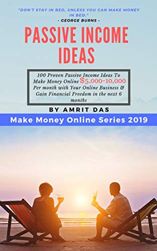 Passive Income Ideas: 100 Proven Passive Income Ideas To Make Money Online ($5,000-10,000 per month) with Your Online Business & Gain Financial Freedom ... (Passive Income Ideas Book series 1)