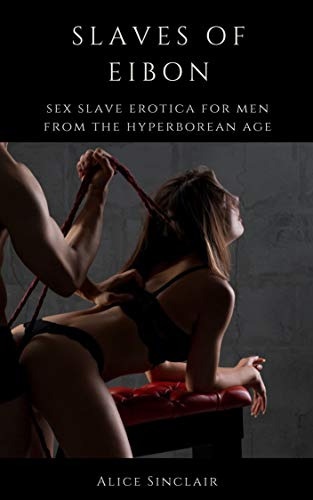 Slaves of Eibon: Sex Slave Erotica for Men from the Hyperborean Age (Tales from Hyperborea Book 4)