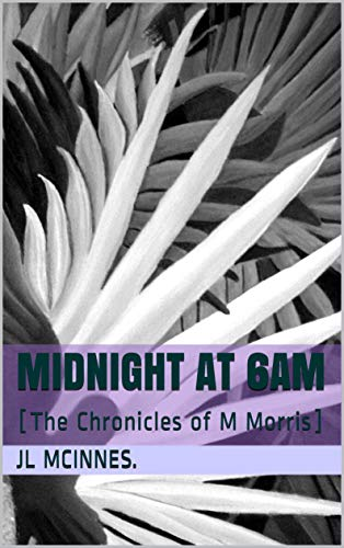 Midnight at 6AM: [The Chronicles of M Morris]