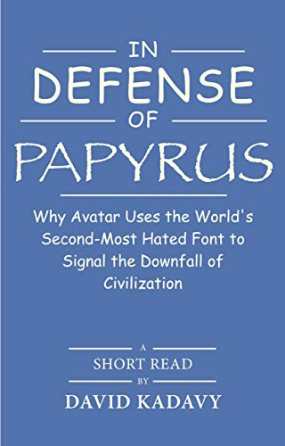 In Defense of Papyrus: Avatar Uses the World's Second-Most-Hated Font to Signal the Downfall of Civilization
