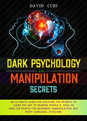 DARK PSYCHOLOGY and MANIPULATION SECRETS: An Ultimate Guide for Discover the Secrets to Learn the Art of Reading People & how to analyze people for beginners