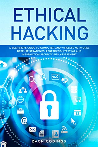 Ethical Hacking: A Beginner's Guide to Computer and Wireless Networks Defense Strategies, Penetration Testing and Information Security Risk Assessment