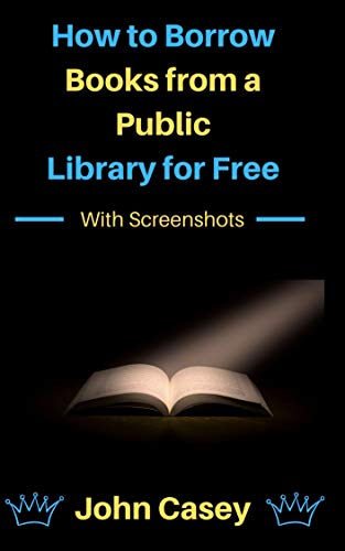 How to Borrow Books From a Public Library for Free: Kindle E-Reader, Kindle Fire and Computer