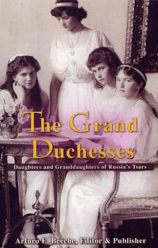 The Grand Duchesses: Daughters & Granddaughters of Russia's Tsars