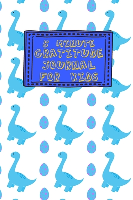 5 Minute Gratitude Journal for Kids: Blue Dino Eggs Dinosaur Themed Guided Journal Notebook Diary to Teach Children Boys Girls to Practice Express Mindfulness by Recording, Writing Thankful Thoughts with Daily Prompts, Positive Affirmation Questions