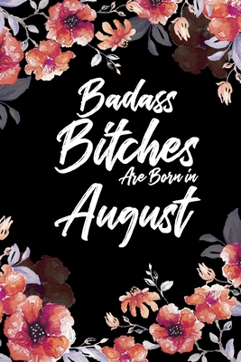 Badass Bitches Are Born In August: Blank Lined 100 page 6 x 9 Floral pattern Water Color Planner and Notebook For an August birthday unique gifts for women or her to jot down ideas and notes