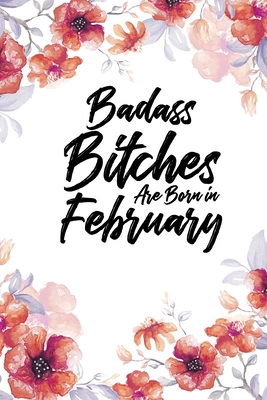 Badass Bitches Are Born In February: Daily 100 page 6 x 9 Floral Light Water Color Planner and Notebook For a February birthday unique gifts for women or her to jot down ideas and notes