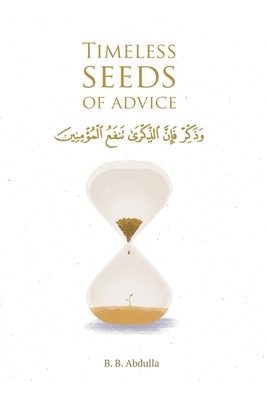 Timeless Seeds of Advice: The Sayings of Prophet Muhammad ﷺ, Ibn Taymiyyah, Ibn al-Qayyim, Ibn al-Jawzi and Other Prominent Scholars in Bringing Comfort and Hope to the Soul