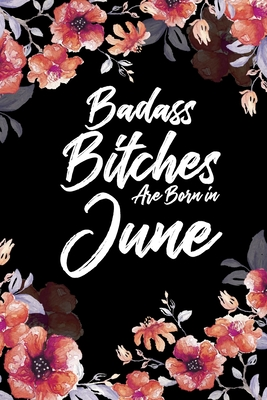 Badass Bitches Are Born In June: Weekly 100 page 6 x 9 Floral pattern Water Color Planner and Notebook For a June birthday unique gifts for women or her to jot down ideas and notes