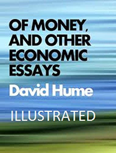 Of Money, and Other Economic Essays Illustrated