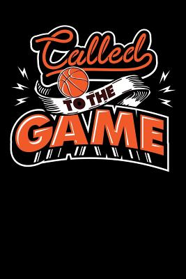 """called to the game: basketball Lined Notebook / Diary / Journal To Write In 6""""x9"""" for basketball cheerleaders, basketball coach, basketball fans"""