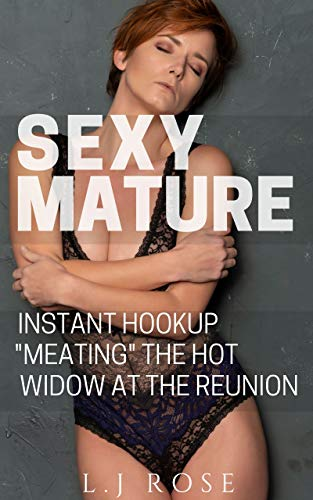 "Sexy Mature, Instant Hookup ""Meating"" the Hot Widow at the Reunion"