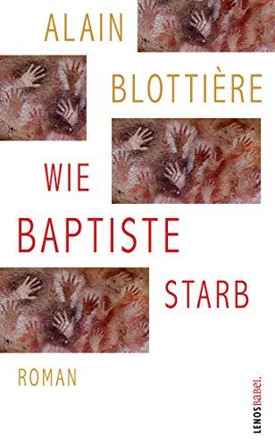 Wie Baptiste starb: Roman (Lenos Babel)
