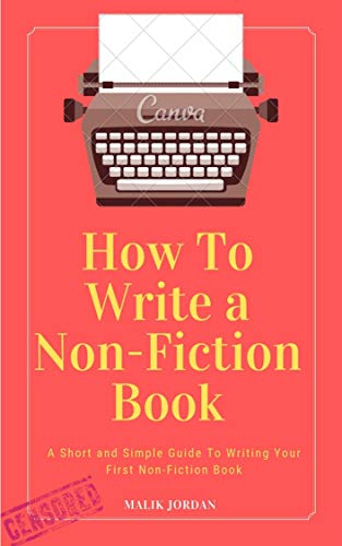 How to Write a Non-Fiction Book: A Short and Simple Guide to Writing Your First Non-Fiction Book Censored