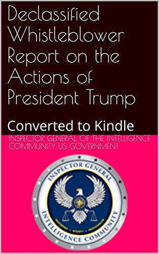 Declassified Whistleblower Report on the Actions of President Trump: Converted to Kindle